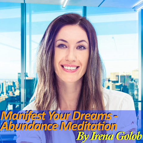 """Manifest Your Dreams"" An Abundance Guided Meditation By Irena Golob (15 mins.)"