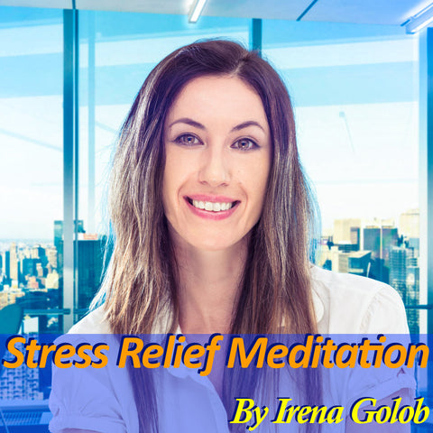 A Stress Relief Guided Meditation By Irena Golob (15 mins.)
