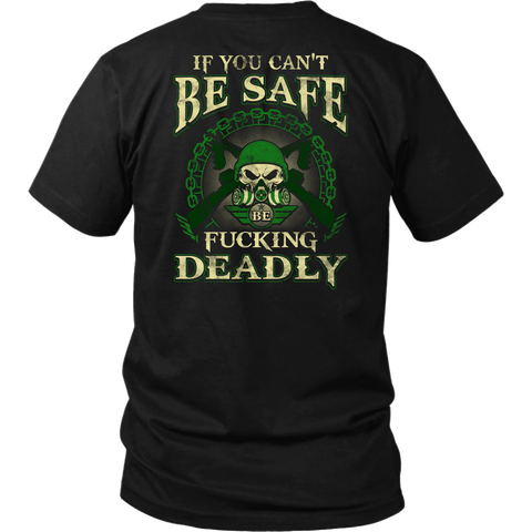 If You Can't be Safe- Shirts, Long Sleeve, Hoodie