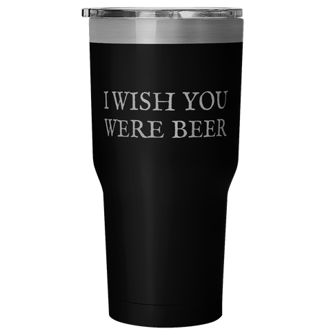 I Wish You Were Beer Tumbler