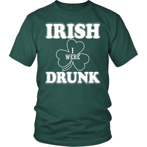 Irish I Were Drunk (Saint Patrick's Day)- Shirts, Long Sleeve, Hoodie, Tanks