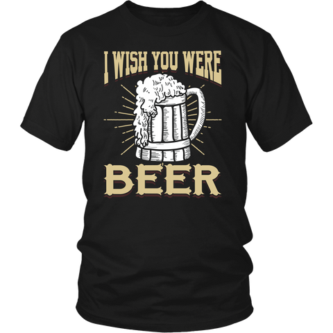 I Wish You Were Beer- Shirts, Long Sleeve, Hoodie, Tanks