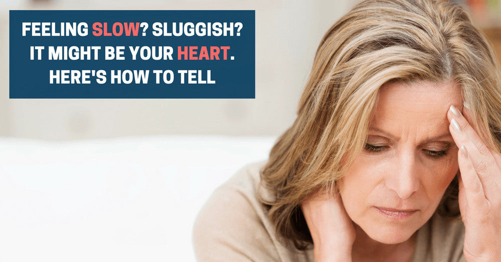 Feeling Slow and Sluggish? It Might Be Your Heart. Here's How To Tell