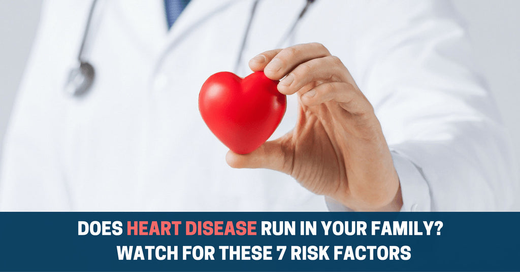 Does Heart Disease Run In Your Family? Watch For These 7 Risk Factors