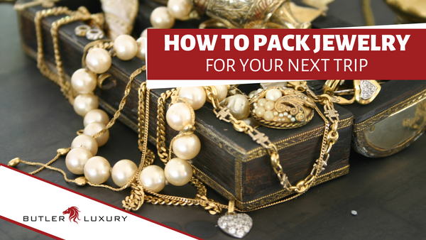 Don't Leave it at Home! Learn How to Pack Jewelry for Your Next Trip