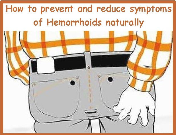 How to prevent and reduce symptoms of Hemorrhoids naturally