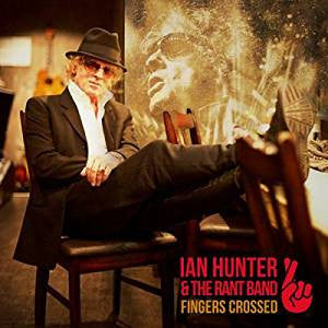 Fingers Crossed - Ian Hunter & The Rant Band, CD