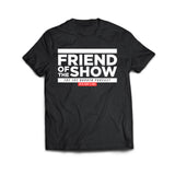 FRIEND OF THE SHOW T-SHIRT