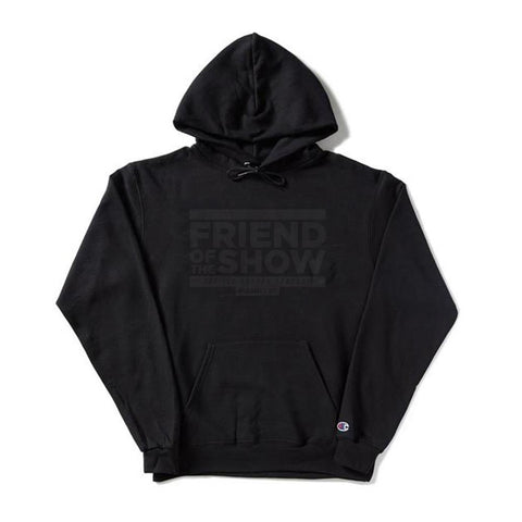 Friend of the Show - Black text on Black Champion Hoodie