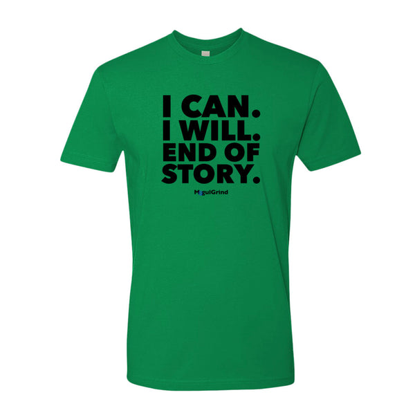 I Can I Will End of Story - T-Shirt
