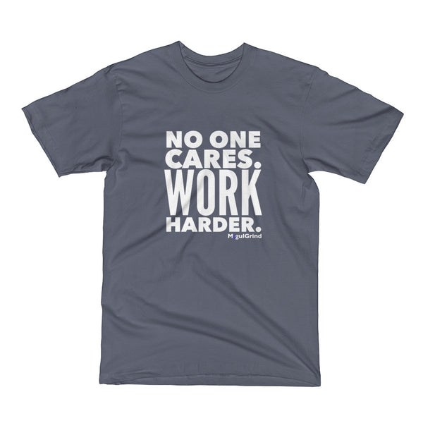 No One Cares. Work Harder - Unisex Short Sleeve T-Shirt