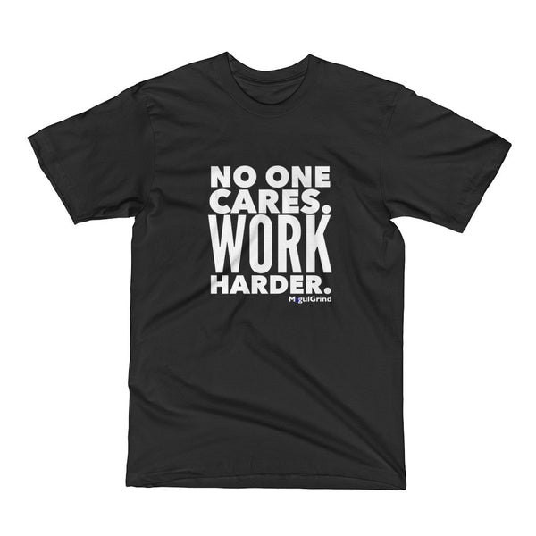 No One Cares. Work Harder - Men's Short Sleeve T-Shirt