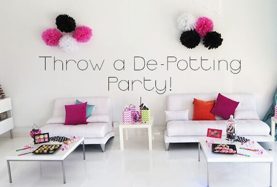 Throw a De-Potting (think Tupperware) Party!