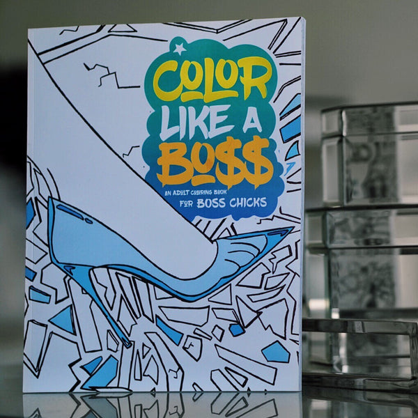 Color Like A Bo$$ - Adult Coloring Book