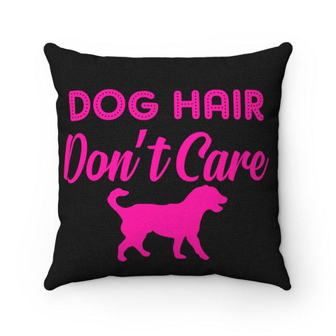 Dog Hair Don't Care Spun Polyester Square Pillow