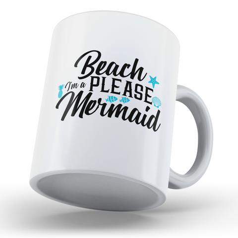 Beach Please I'm a Mermaid 11 oz. White Mug