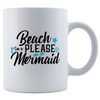 Image of Beach Please I'm a Mermaid 11 oz. White Mug