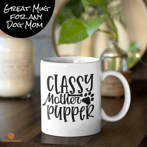 Classy Mother Pupper 11 oz White Coffee Mug Great gift idea for any Dog Mom 11 oz volume capacity High-quality white ceramic mug Microwave and dishwasher safe