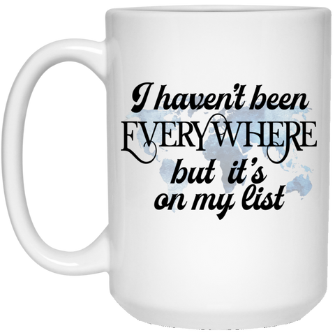 Haven't Been Everywhere..On My List 15 oz. White Mug