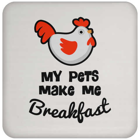 My Pets Make Me Breakfast Coaster