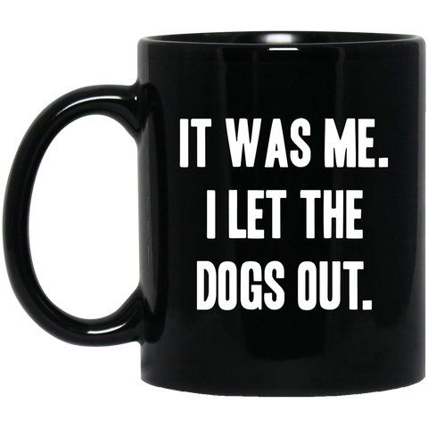 I Let The Dogs Out 11 oz. Black Mug