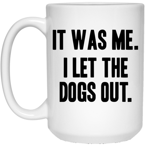 I Let the Dogs Out 15 oz. White Mug