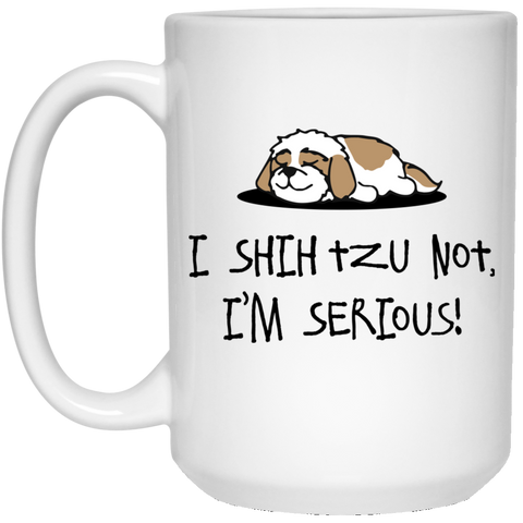 I Shih Tzu Not.. 15 oz. White Mug