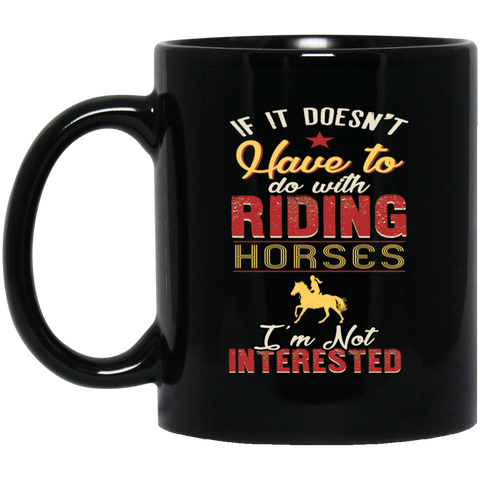 If it Doesn't Have to Do With Riding Horses Black Mug