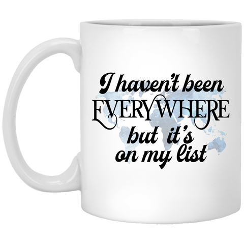 Haven't Been Everywhere..On My List 11 oz. White Mug