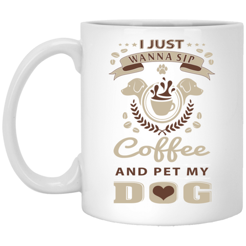I Just Wanna Sip Coffee 11 oz. White Mug