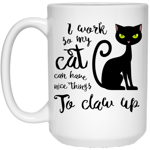 I work so my cat... 15 oz. White Mug