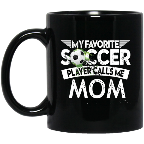 Favorite Soccer Player Calls Me Mom Mugs