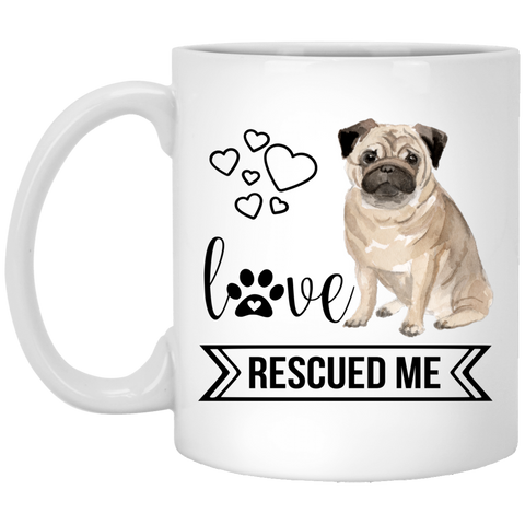 Pug Love Rescued Me 11 oz. White Mug