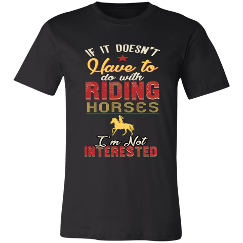 If it Doesn't Have to Do With Riding Horses Bella Unisex  Short-Sleeve T-Shirt