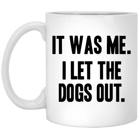I Let the Dogs Out 11 oz. White Mug