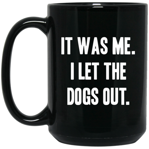 I let the Dogs Out 15 oz. Black Mug