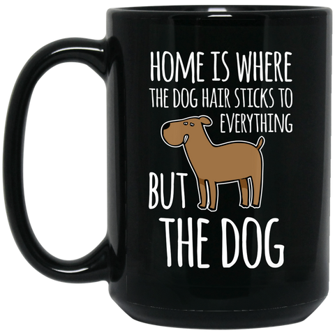 """Home is where the Dog Hair"" 15oz black mug"