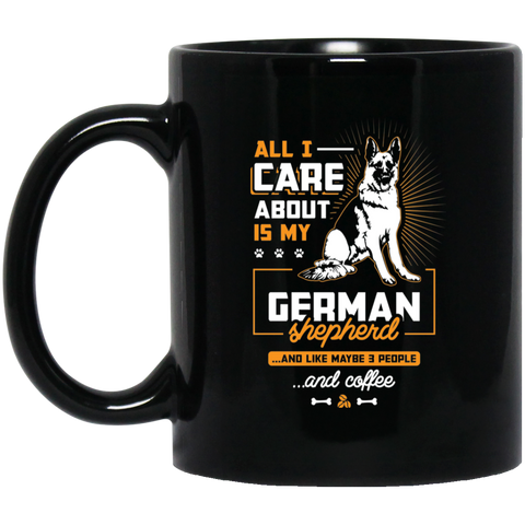 All I Care About is My German Shepherd Black Mug