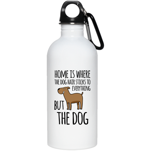Home is Where the Dog Hair 20 oz. Stainless Steel Water Bottle