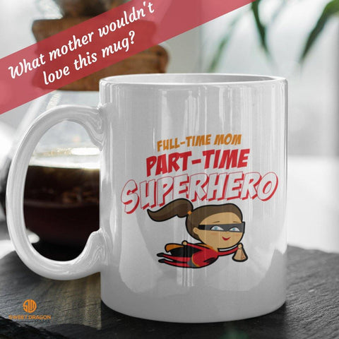 """Full Time Mom, Part Time Superhero"" What Mom wouldn't love this mug? Great Gift for Mom on Mother's Day, Birthday, Christmas , Special Occasion, or Just Because! 11 oz  volume capacity High-quality white ceramic mug Microwave and dishwasher safe Measures 3.75"" tall"