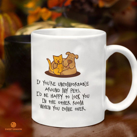 If You're Uncomfortable Around My Pets- White Coffee Mug