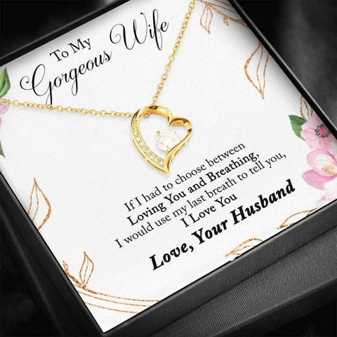 To My Gorgeous Wife, If I had to Choose Between Loving You and Breathing, I would use my last breath to tell you I Love You. Love, Your Husband, Forever Love Necklace with Message Card , White or Yellow Gold Finish