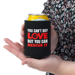 """You Can't Buy Love But You Can Rescue it"" great gift for animal lovers supporting rescue 100% Neoprene Fits standard cans Keeps Your Beverage ICE COLD!"