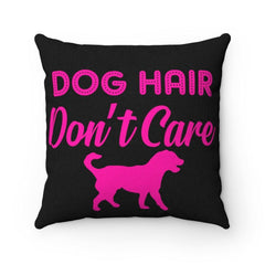 Dog Hair Don't Care Spun Polyester Square Pillow    Neon pink on black background to really highlight your position on dog hair. Great room accent for dog lovers everywhere 100% Polyester cover Double sided print Concealed zipper Polyester pillow included