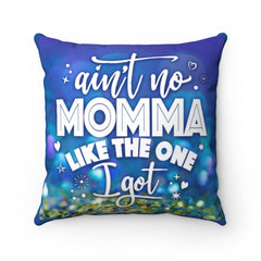 """Ain't No Mama  Like the One I Got"" Spun Polyester Square Pillow  Evoke great memories with this beautiful expression of your love, whether it's Mother's Day, a Birthday, any other Special occasion or just because. . A gift your Mom will always cherish.  gift ideas mom 100% Polyester cover Double sided print Concealed zipper Polyester pillow included"