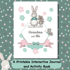 Grandma and Me -a Printable Interactive Journal and Activity Book, Cover Page, video of a sampling of the 50 pages for stories, pictures, photos. Can be used over videoconferencing, phone or in person. Cover with adult and young rabbit. Sections include Helping your Mother Family Tree Waiting for you Special Coupons Your Arrival Your first Hand & Footprint Watching your grow Stories from your childhood Activities & Outings page Letter from You to Me + Me to You Granny's Brag Book