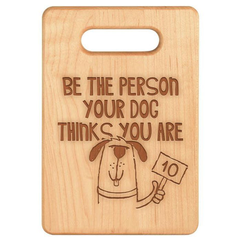 Be the Person Your Dog Thinks You Are Cutting Board