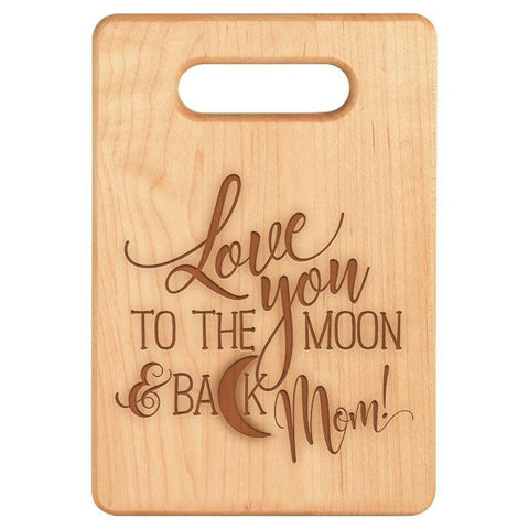 Love You to the Moon and Back Mom -Maple Cutting Board