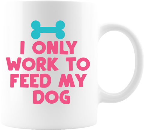 "Great gift idea for any dog lover ""I Only Work to Feed My Dog"" Coffee Mug - White 11 oz  volume capacity High-quality white ceramic mug Microwave and dishwasher safe Measures 3.75"" tall"