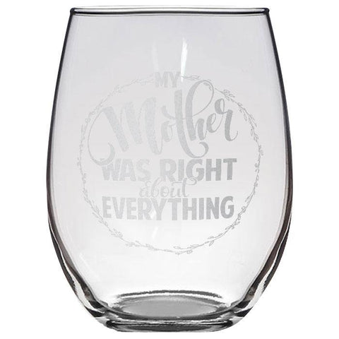 My Mother Was Right Stemless Wine Glass